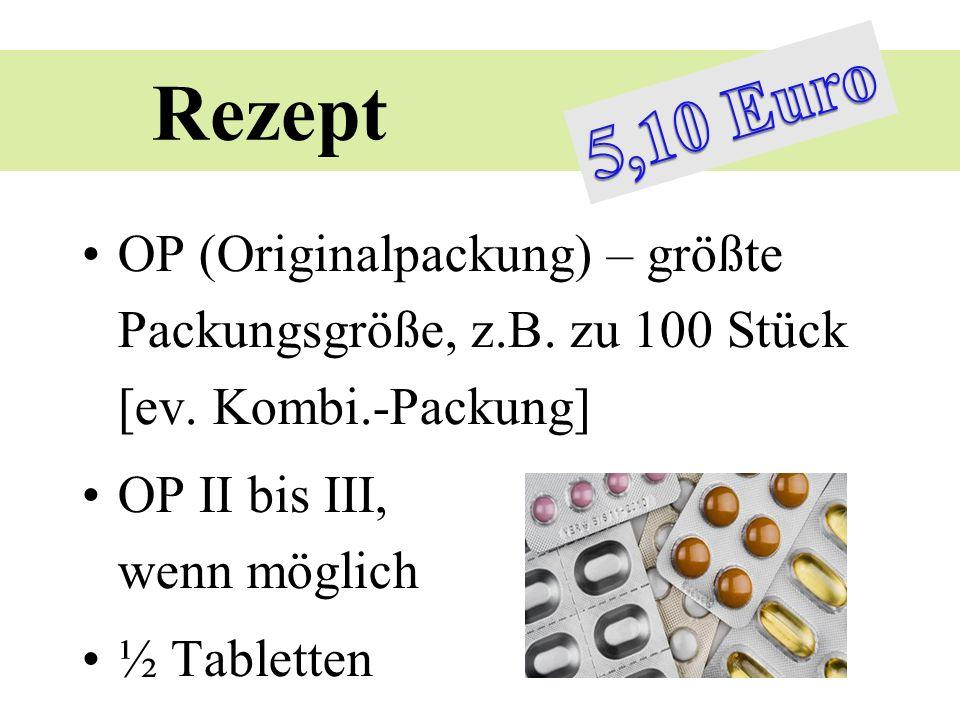 Rezept 5,10 Euro. OP (Originalpackung) – größte Packungsgröße, z.B. zu 100 Stück [ev. Kombi.-Packung]